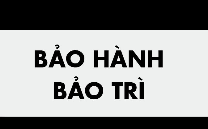 CHÍNH SÁCH BẢO HÀNH - BẢO TRÌ
